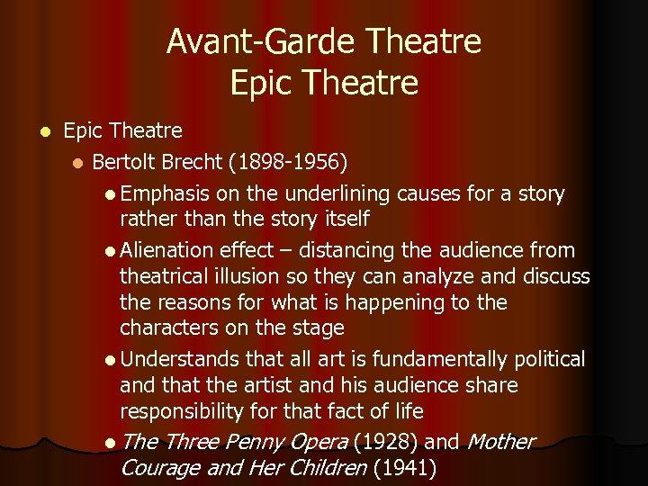 Avant-Garde Theatre Epic Theatre l Bertolt Brecht (1898 -1956) l Emphasis on the underlining