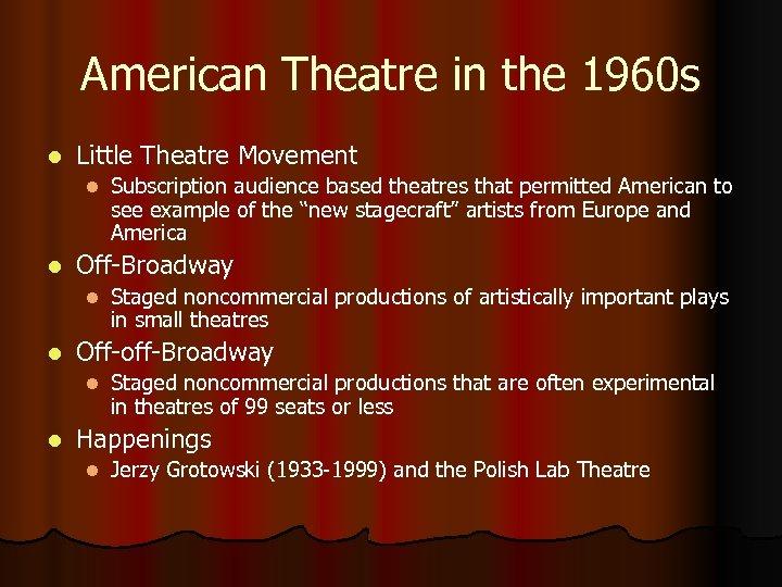 American Theatre in the 1960 s l Little Theatre Movement l l Off-Broadway l