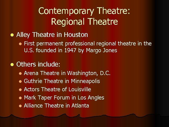 Contemporary Theatre: Regional Theatre l Alley Theatre in Houston l l First permanent professional