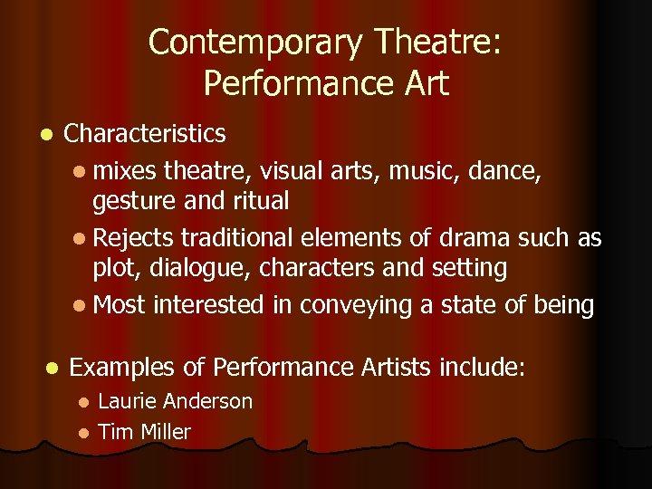 Contemporary Theatre: Performance Art l Characteristics l mixes theatre, visual arts, music, dance, gesture