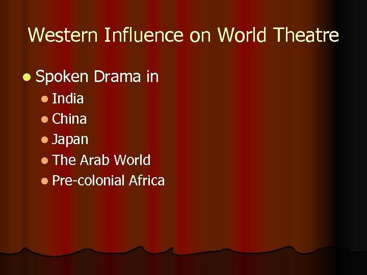 Western Influence on World Theatre l Spoken Drama in l India l China l