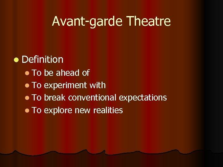 Avant-garde Theatre l Definition l To be ahead of l To experiment with l