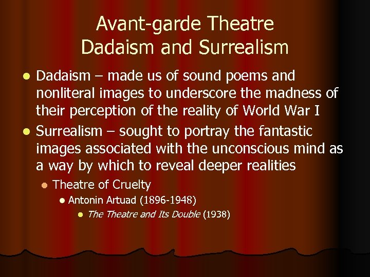 Avant-garde Theatre Dadaism and Surrealism Dadaism – made us of sound poems and nonliteral