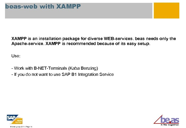 beas-web with XAMPP is an installation package for diverse WEB-services. beas needs only the
