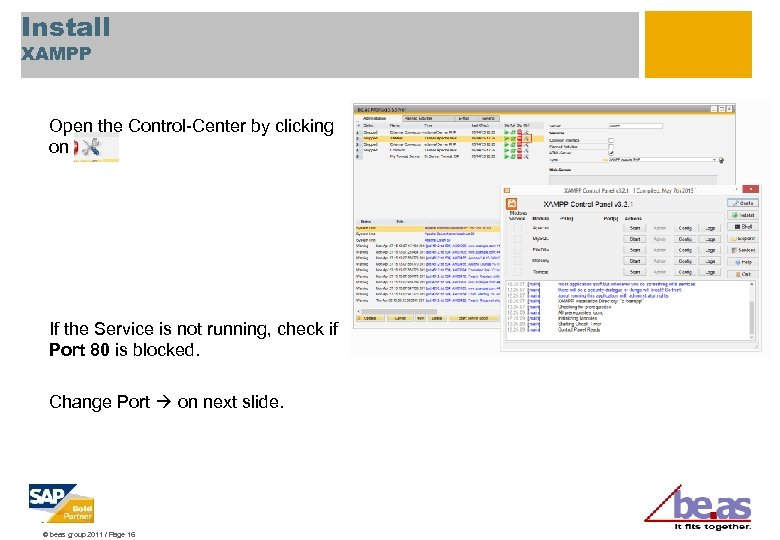 Install XAMPP Open the Control-Center by clicking on If the Service is not running,