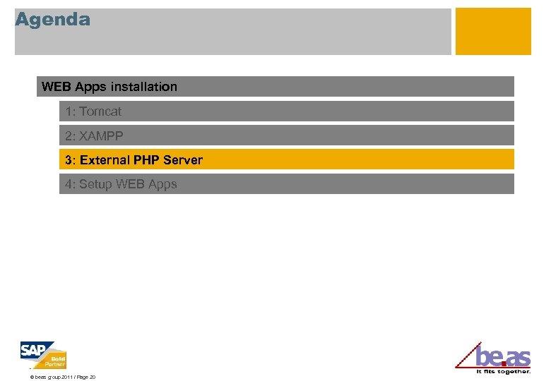 Agenda WEB Apps installation 1: Tomcat 2: XAMPP 3: External PHP Server 4: Setup