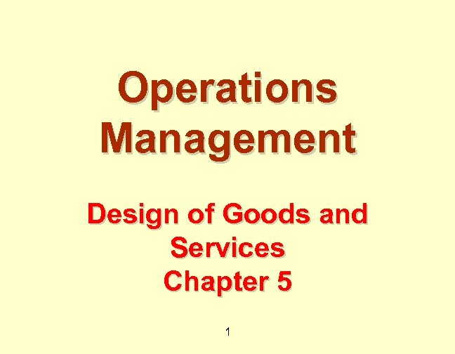 Operations Management Design of Goods and Services Chapter 5 1
