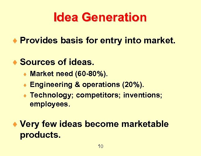 Idea Generation ¨ Provides basis for entry into market. ¨ Sources of ideas. Market