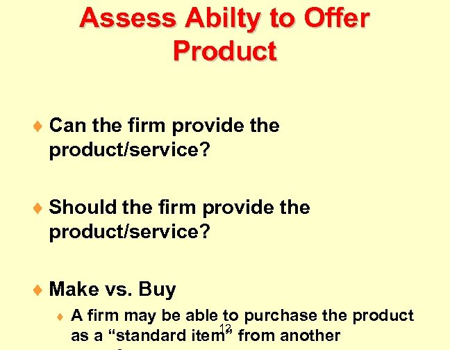 Assess Abilty to Offer Product ¨ Can the firm provide the product/service? ¨ Should