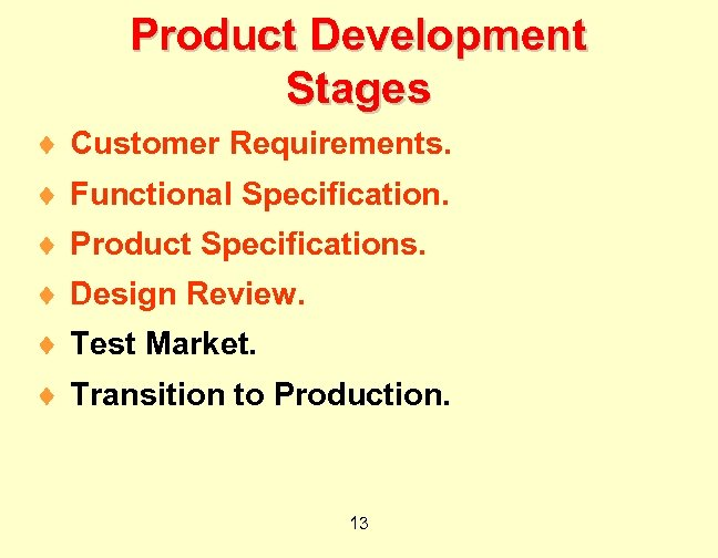 Product Development Stages ¨ Customer Requirements. ¨ Functional Specification. ¨ Product Specifications. ¨ Design