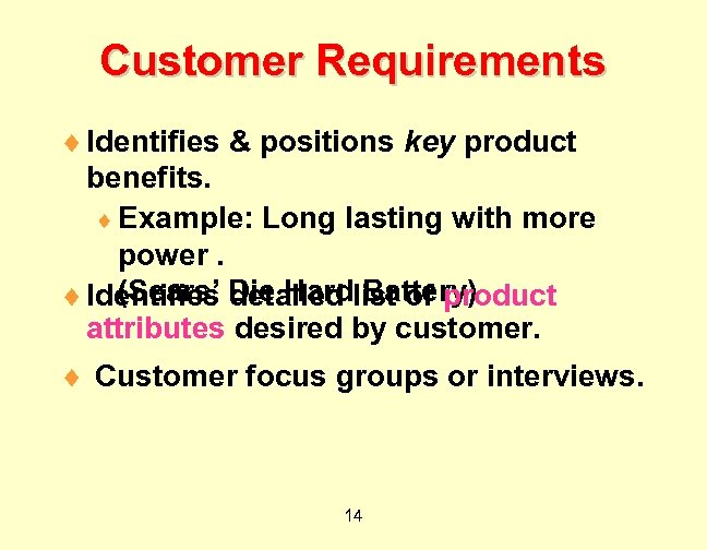 Customer Requirements ¨ Identifies & positions key product benefits. ¨ Example: Long lasting with