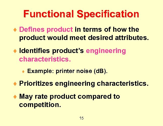 Functional Specification ¨ Defines product in terms of how the product would meet desired