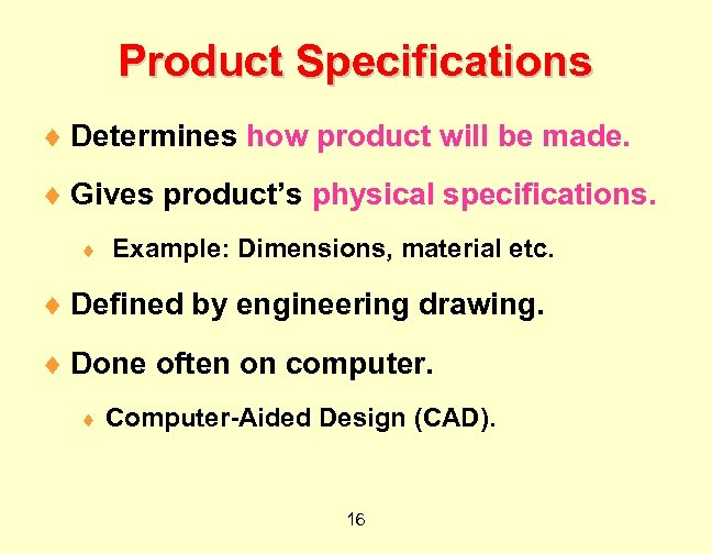 Product Specifications ¨ Determines how product will be made. ¨ Gives product's physical specifications.