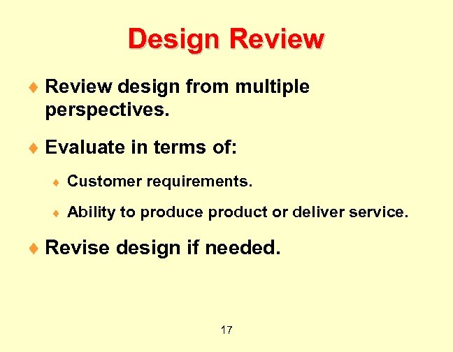 Design Review ¨ Review design from multiple perspectives. ¨ Evaluate in terms of: ¨