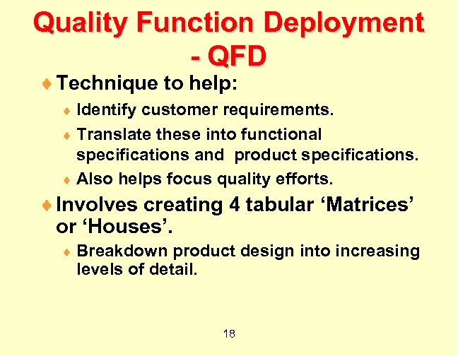 Quality Function Deployment - QFD ¨ Technique to help: ¨ Identify customer requirements. ¨