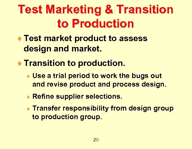 Test Marketing & Transition to Production ¨ Test market product to assess design and