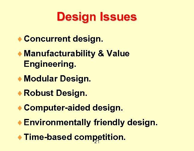 Design Issues ¨ Concurrent design. ¨ Manufacturability & Value Engineering. ¨ Modular Design. ¨