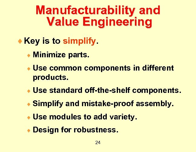 Manufacturability and Value Engineering ¨ Key is to simplify. ¨ Minimize parts. ¨ Use