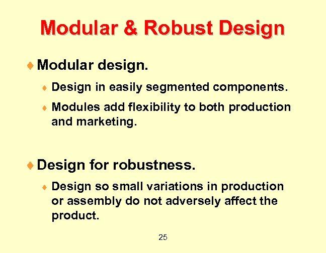 Modular & Robust Design ¨ Modular design. ¨ Design in easily segmented components. ¨