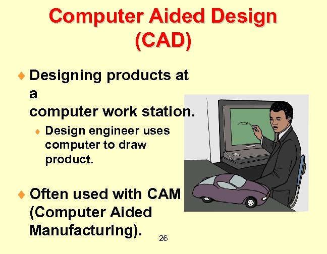 Computer Aided Design (CAD) ¨ Designing products at a computer work station. ¨ Design
