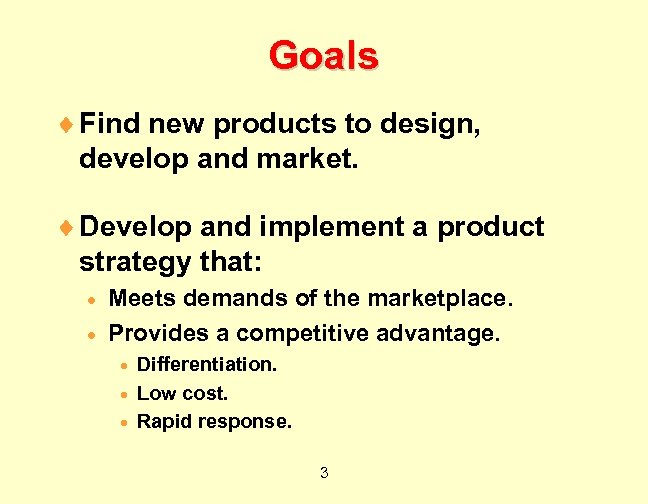 Goals ¨ Find new products to design, develop and market. ¨ Develop and implement