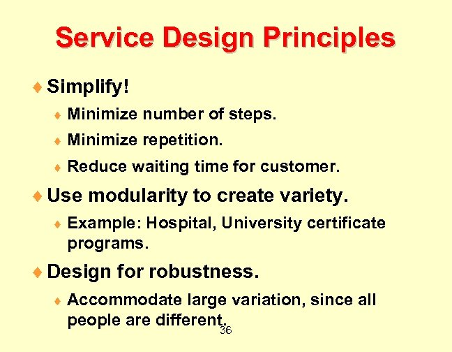Service Design Principles ¨ Simplify! ¨ Minimize number of steps. ¨ Minimize repetition. ¨