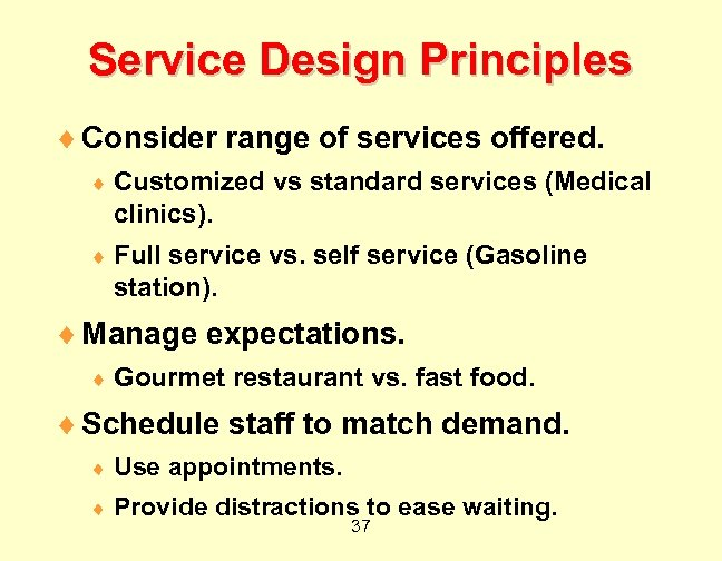Service Design Principles ¨ Consider range of services offered. ¨ Customized vs standard services
