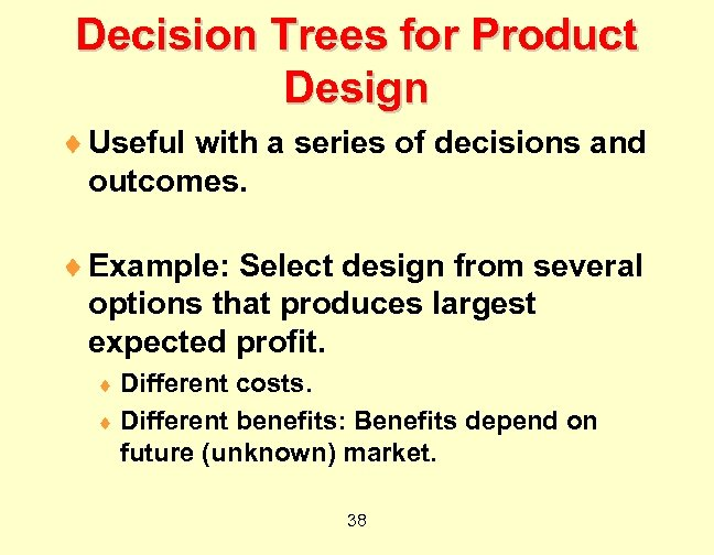 Decision Trees for Product Design ¨ Useful with a series of decisions and outcomes.