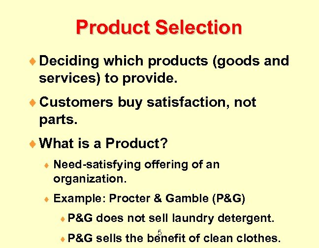 Product Selection ¨ Deciding which products (goods and services) to provide. ¨ Customers buy