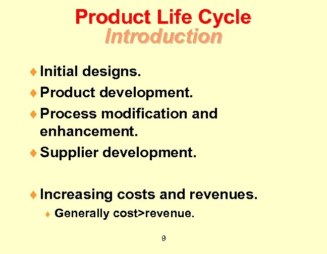 Product Life Cycle Introduction ¨ Initial designs. ¨ Product development. ¨ Process modification and