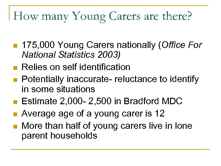 How many Young Carers are there? n n n 175, 000 Young Carers nationally