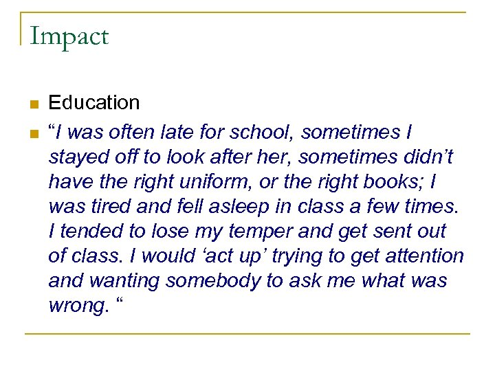 "Impact n n Education ""I was often late for school, sometimes I stayed off"