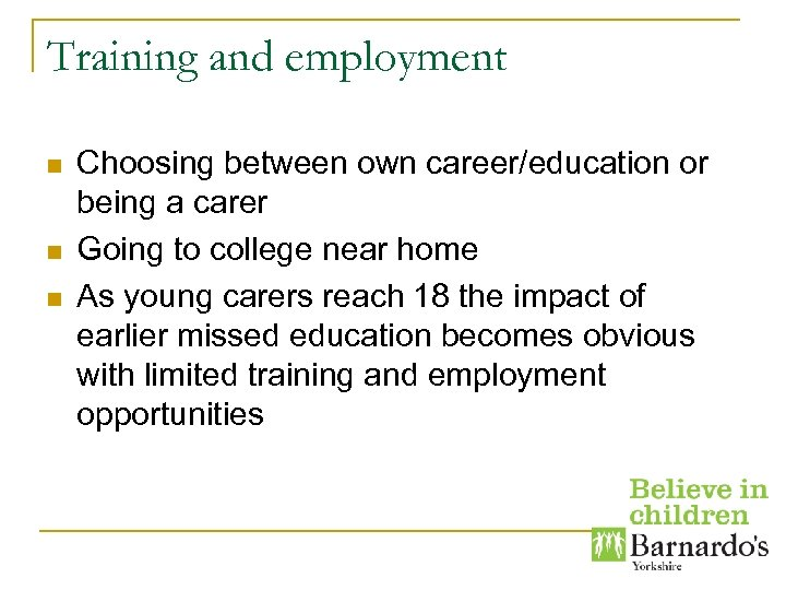 Training and employment n n n Choosing between own career/education or being a carer