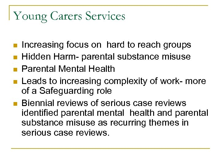 Young Carers Services n n n Increasing focus on hard to reach groups Hidden