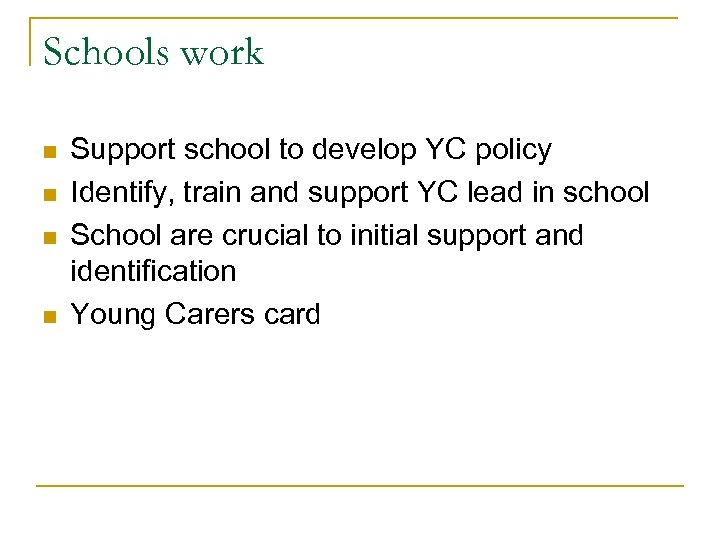 Schools work n n Support school to develop YC policy Identify, train and support
