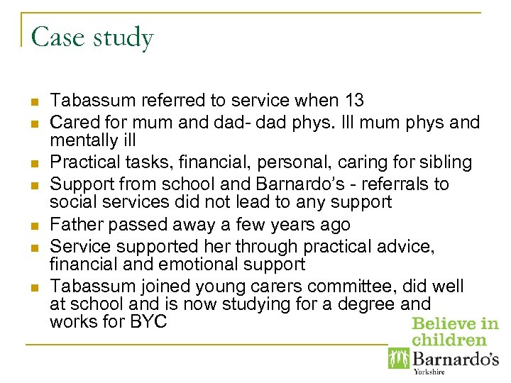 Case study n n n n Tabassum referred to service when 13 Cared for