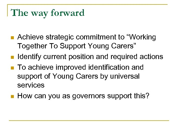 "The way forward n n Achieve strategic commitment to ""Working Together To Support Young"