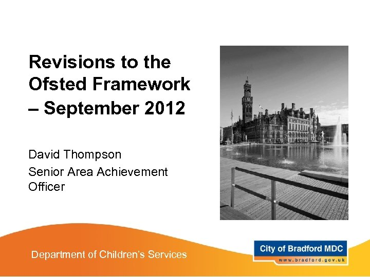 Revisions to the Ofsted Framework – September 2012 David Thompson Senior Area Achievement Officer