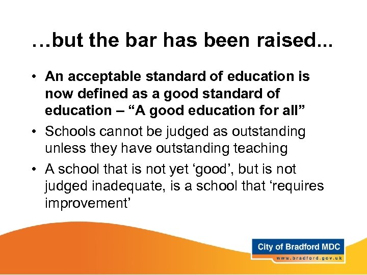 …but the bar has been raised. . . • An acceptable standard of education