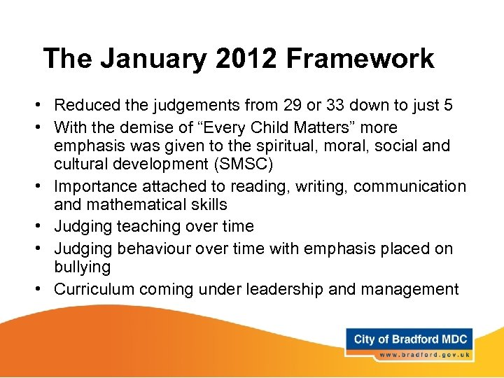 The January 2012 Framework • Reduced the judgements from 29 or 33 down to