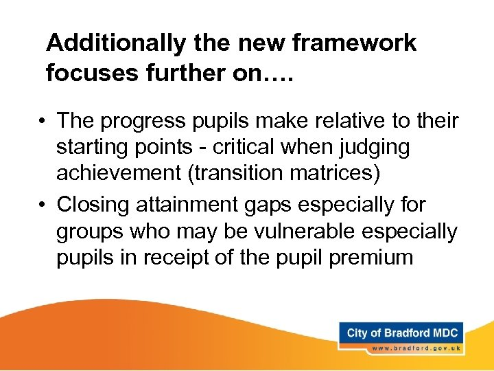 Additionally the new framework focuses further on…. • The progress pupils make relative to