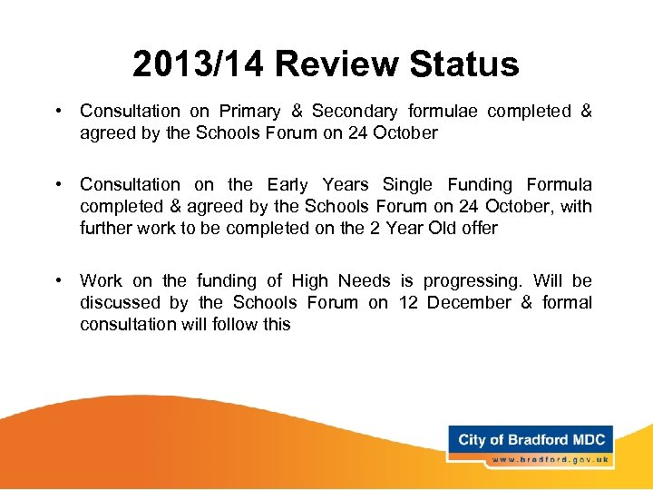 2013/14 Review Status • Consultation on Primary & Secondary formulae completed & agreed by