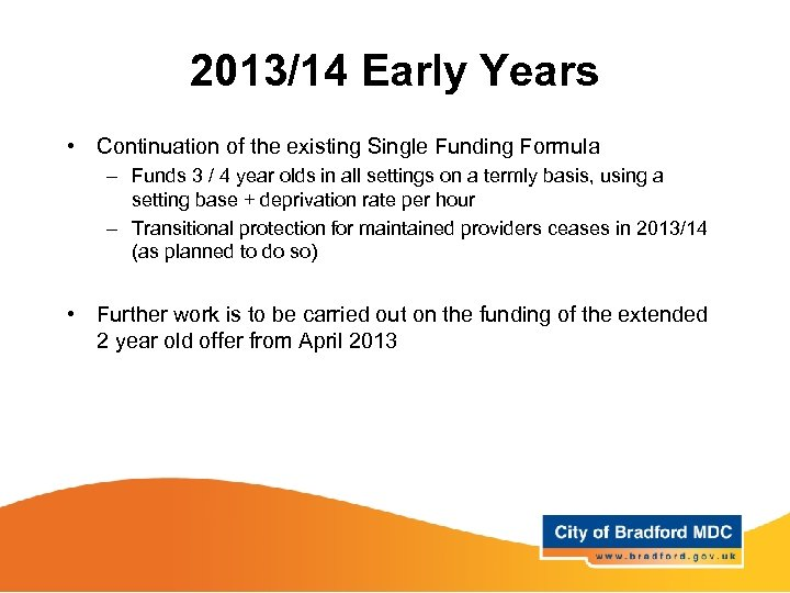 2013/14 Early Years • Continuation of the existing Single Funding Formula – Funds 3