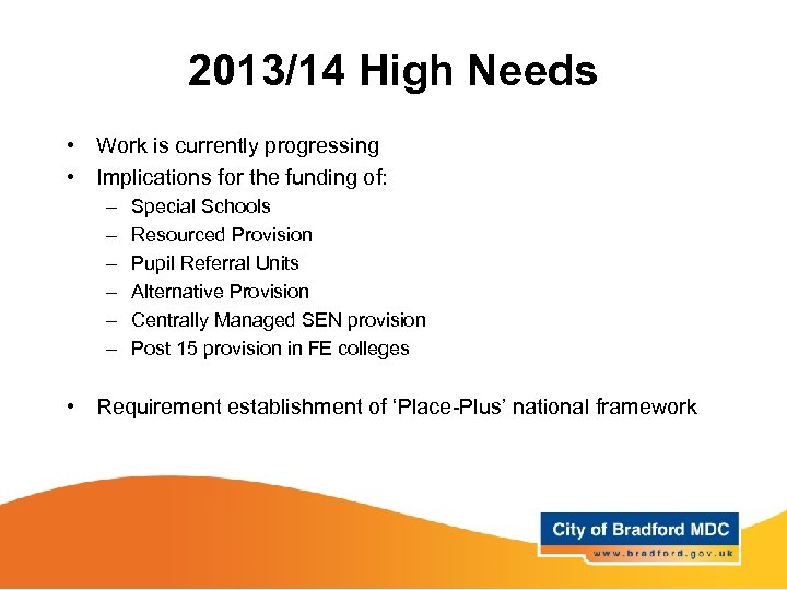 2013/14 High Needs • Work is currently progressing • Implications for the funding of: