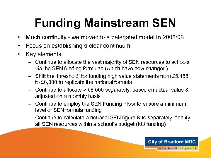 Funding Mainstream SEN • Much continuity - we moved to a delegated model in