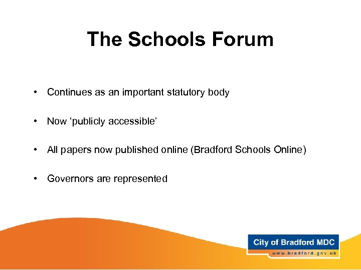 The Schools Forum • Continues as an important statutory body • Now 'publicly accessible'