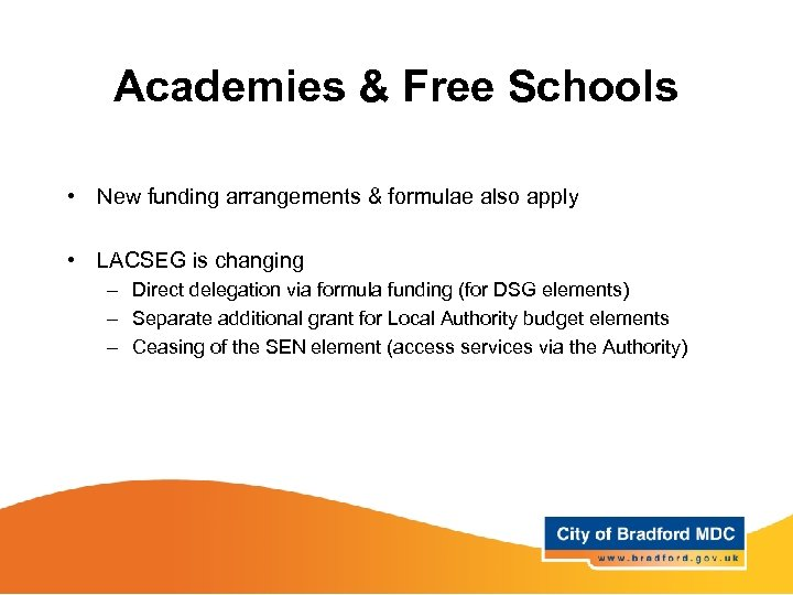 Academies & Free Schools • New funding arrangements & formulae also apply • LACSEG