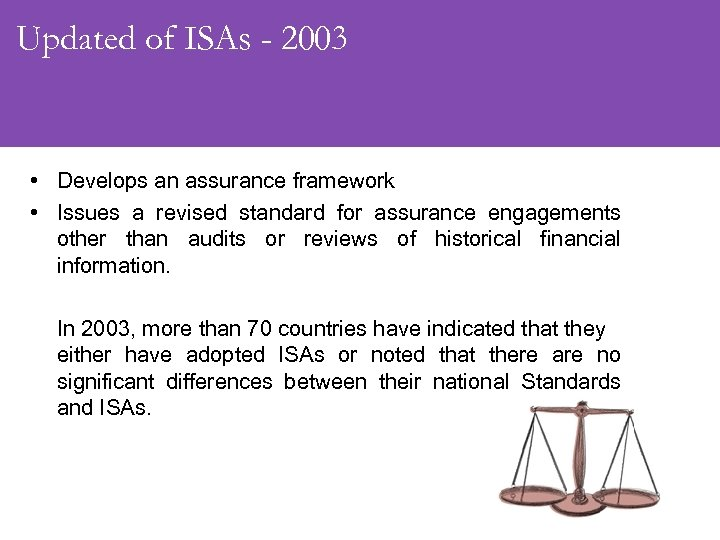 Updated of ISAs - 2003 • Develops an assurance framework • Issues a revised
