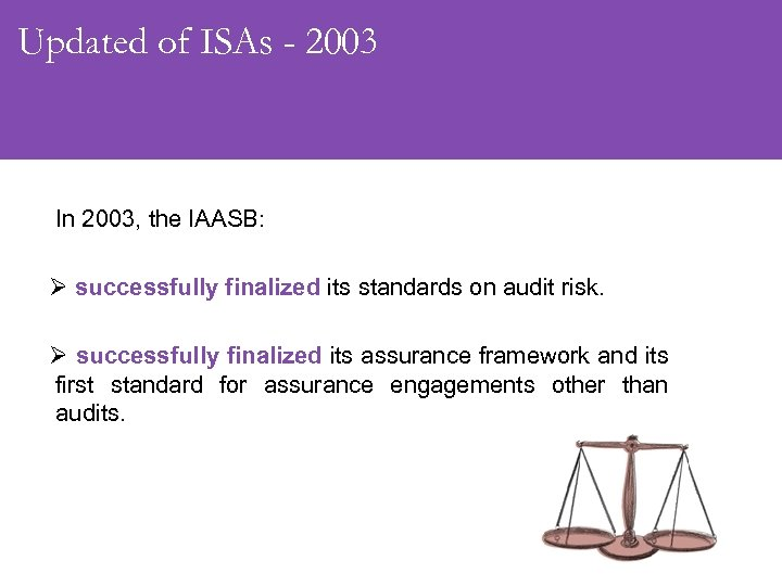Updated of ISAs - 2003 In 2003, the IAASB: Ø successfully finalized its standards