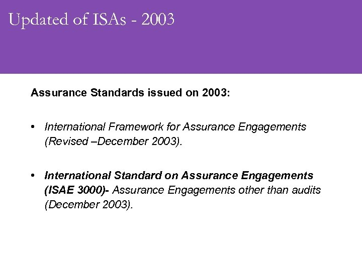 Updated of ISAs - 2003 Assurance Standards issued on 2003: • International Framework for